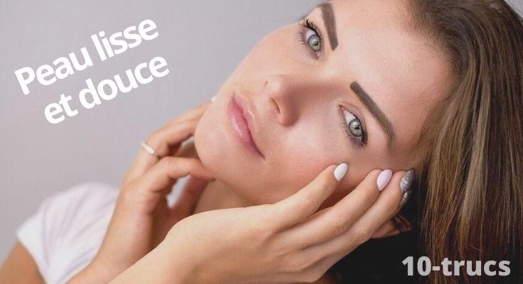 Astuce pour avoir une belle peau lisse et douce