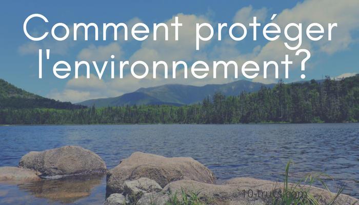 comment protéger l'environnement