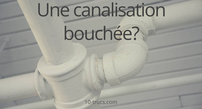comment d boucher les canalisations 10 trucs et astuces. Black Bedroom Furniture Sets. Home Design Ideas