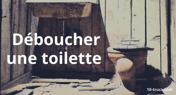 déboucher les toilettes