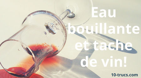 enlever une tache de vin rouge avec de l'eau bouillante