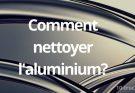 nettoyer l'aluminium