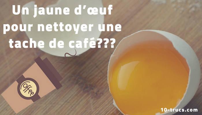 nettoyer une tache de café avec un jaune d'œuf