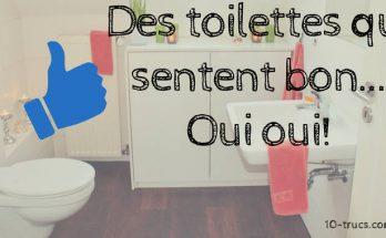 des toilettes qui sentent toujours bon