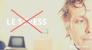 trucs et astuces contre le stress