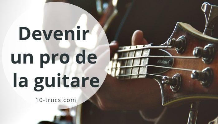 Truc de guitare pour devenir un pro de la guitare