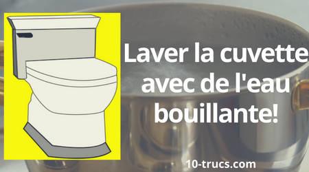 nettoyer la cuvette des wc avec l'eau bouillante