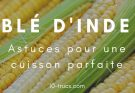 Cuisson du blé d'inde, comment cuire le blé d'inde