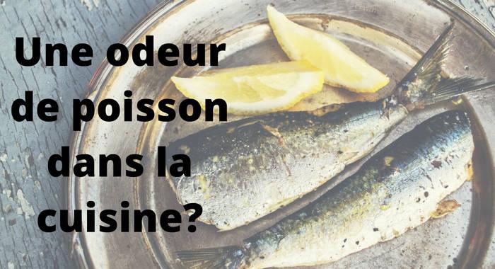comment enlever l'odeur de poisson dans la cuisine et la maison