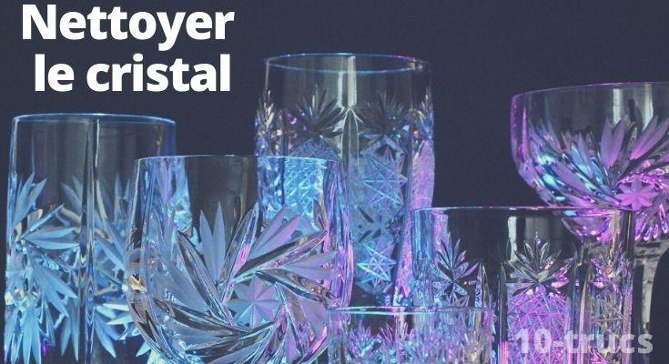 astuce pour nettoyer le cristal