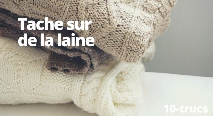 astuce pour enlever une tache sur de la laine