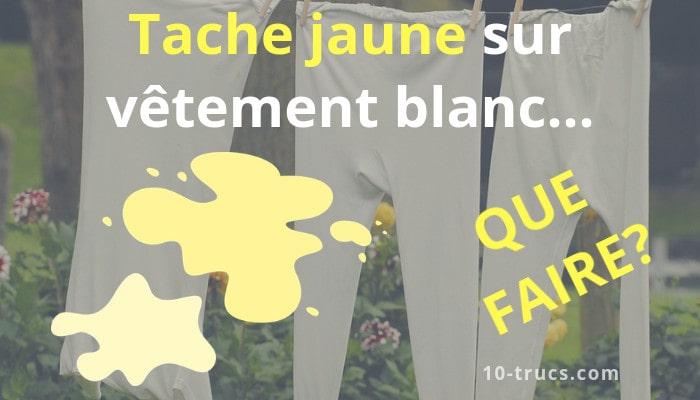 Comment enlever une tache jaune sur vêtement blanc?