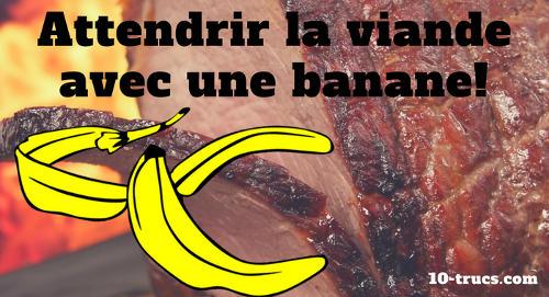 attendrir la viande avec une banane