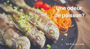Enlever l'odeur de poisson dans la cuisine et la maison