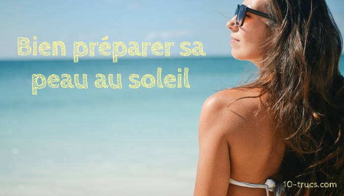 Comment préparer sa peau au soleil