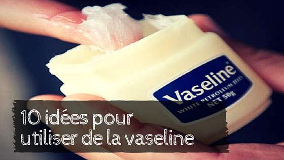 utiliser de la vaseline
