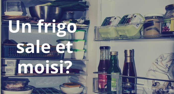 comment nettoyer un frigo moisi et sale