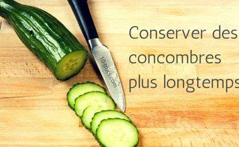 conserver les concombres plus longtemps en tranche
