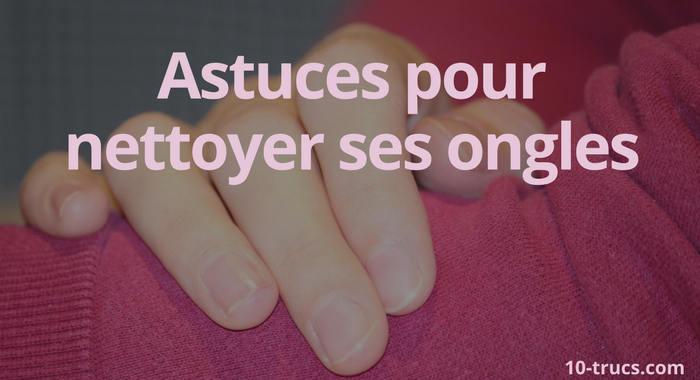 comment nettoyer ses ongles