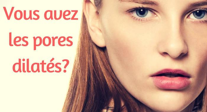 Comment se débarrasser des pores dilatés