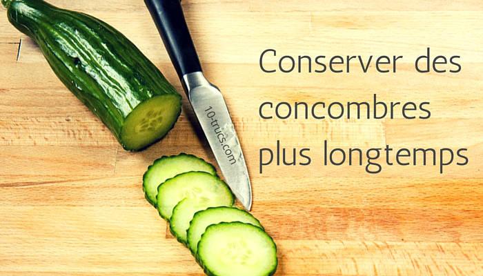 Conserver les concombres plus longtemps