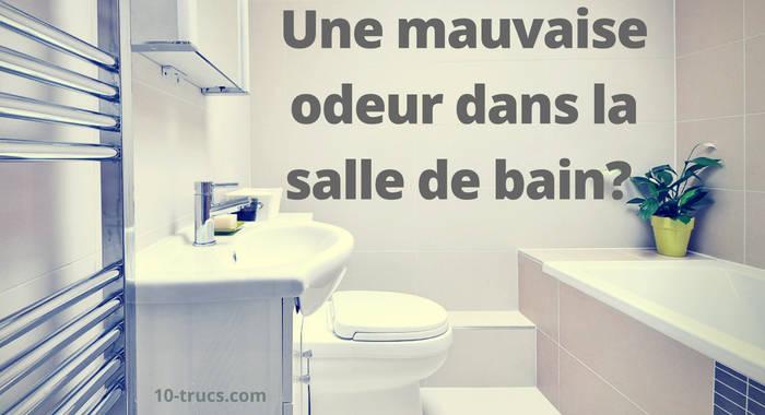 enlever les mauvaises odeurs dans la salle de bain