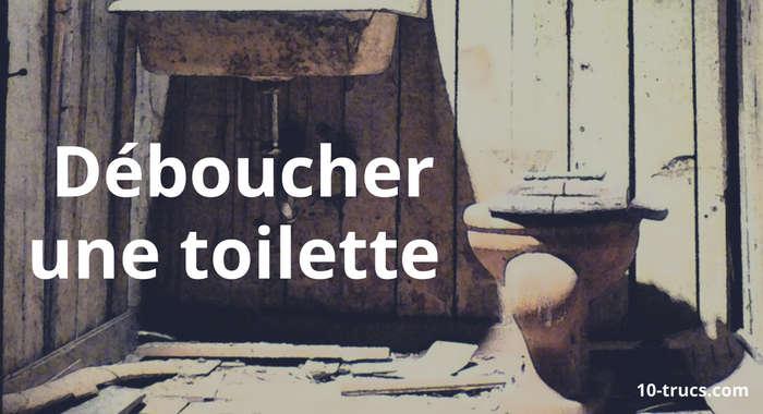 comment déboucher les toilettes