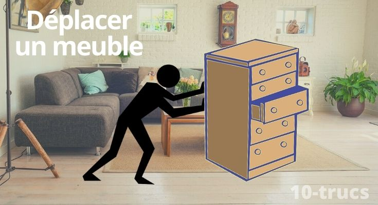 astuce pour déplacer un meuble lourd facilement